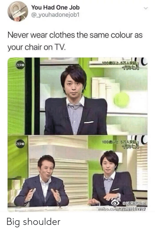 Clothes, Zero, and Chair: You Had One Job  @youhadonejob1  Never wear clothes the same colour as  your chair on TV  100歳以上5万人实  ZERO  100歳以上5万人突碼门  ZERO  weibo.com 38693L09 Big shoulder