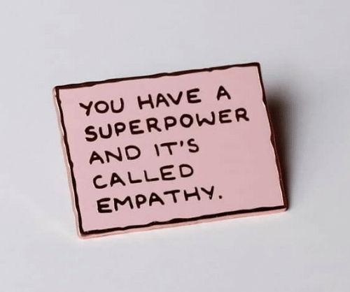 Empathy, Superpower, and You: YOU HAVE A  SUPERPOWER  AND IT'S  CALLED  EMPATHY.