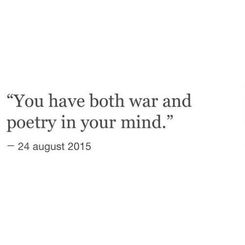 "Mind, Poetry, and War: You have both war and  poetry in your mind.""  -24 august 2015  60  93"