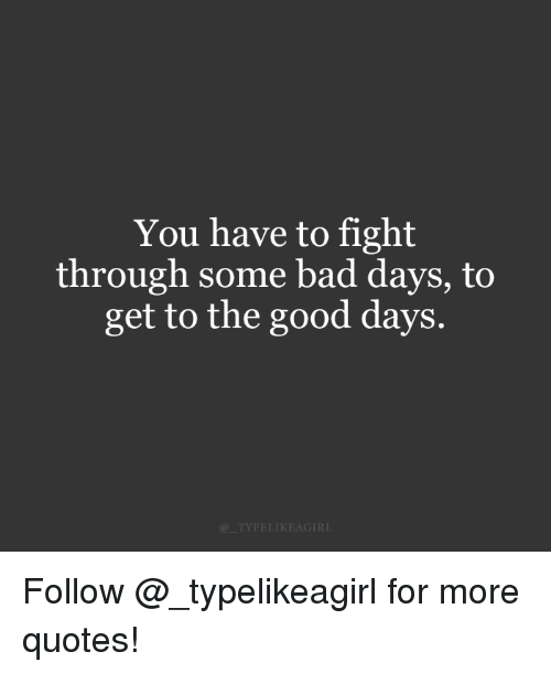 Bad, Instagram, and Target: You have to fight  through some bad days, to  get to the good days.  @TYPELIKEAGIRL Follow @_typelikeagirl for more quotes!