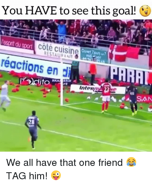 Soccer, Sports, and Goal: You HAVE to see this goal! C4  sor cote cuisine  réactions en d  esonit du  coté cuising  RESTAUPANI  RARIE  nteRg  28 We all have that one friend 😂 TAG him! 😜