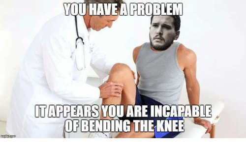 Memes, 🤖, and Ares: YOU HAVEA PROBLEM  T APPEARS YOU ARE INCAPABLE  OF BENDING THEKNEE
