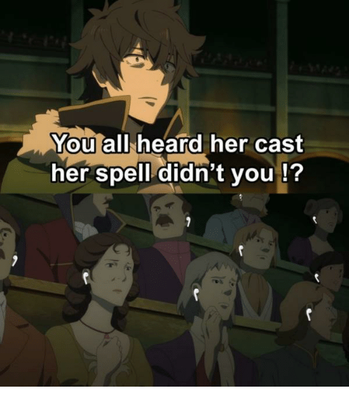 Her, All, and Cast: You  her spell didn't you !?  all heard her cast  0
