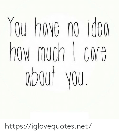 How, Net, and Ideo: You hove no ideo  how much c  bout you https://iglovequotes.net/