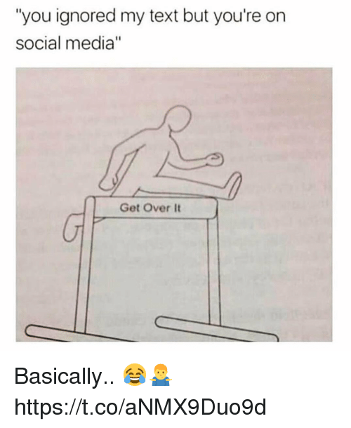 """Social Media, Text, and Media: """"you ignored my text but you're on  social media""""  Get Over It Basically.. 😂🤷♂️ https://t.co/aNMX9Duo9d"""