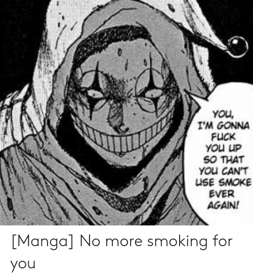 Fuck You, Smoking, and Fuck: YOu  I'M GONNA  FUCK  YOu UP  SO THAT  YOu CAN'T  USE SMOKE  EVER  AGAIN! [Manga] No more smoking for you