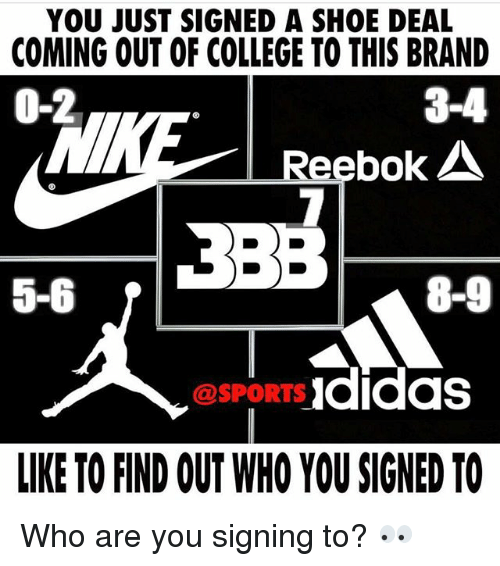 branding: YOU JUST SIGNED A SHOE DEAL  COMING OUT OF COLLEGE TO THIS BRAND  0-2  3-4  Reebok  5-6  8-9  @SPORTS Ididas  LIKE TO FIND OUT WHO YOU SIGNED TO Who are you signing to? 👀