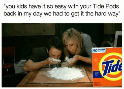 """Kids, Back, and Back in My Day: """"you kids have it so easy with your Tide Pods  back in my day we had to get it the hard way""""  10  Tide"""