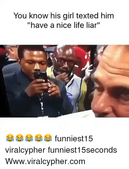 """comming: You know his girl texted him  """"have a nice life liar""""  1 😂😂😂😂😂 funniest15 viralcypher funniest15seconds Www.viralcypher.com"""
