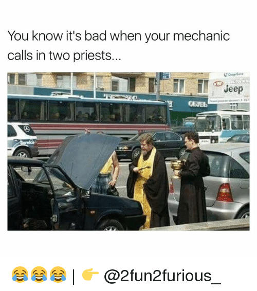 Bad, Funny, and Jeep: You know it's bad when your mechanic  calls in two priests..  Jeep 😂😂😂 | 👉 @2fun2furious_