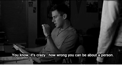 Crazy, How, and Can: You know, it's crazy...how wrong you can be about a person.  AT