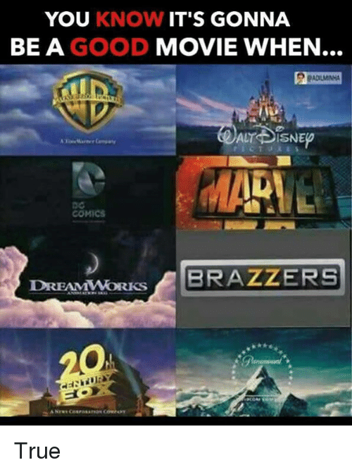 Memes, Brazzers, and 🤖: YOU KNOW IT'S GONNA  BE A GOOD  MOVIE WHEN  COMICS  DREAMWORKS  BRAZZERS True