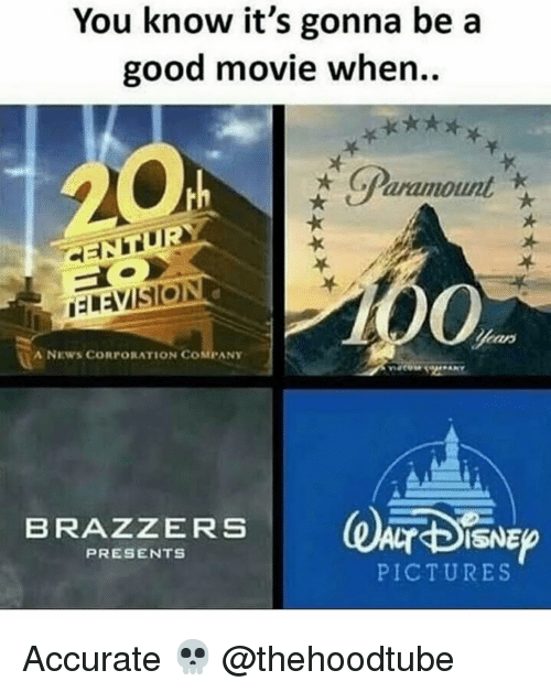 Memes, News, and Brazzers: You know it's gonna be a  good movie when..  GParamount  CENTUR  0%  A NEWS CORPORATION COMPANY  BRAZZERS  PRESENTS  PICTURES Accurate 💀 @thehoodtube