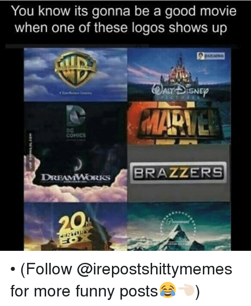 Dank, Brazzers, and Dreamworks: You know its gonna be a good movie  when one of these logos shows up  DREAMWORKS  BRAZZERS • (Follow @irepostshittymemes for more funny posts😂👈🏻)