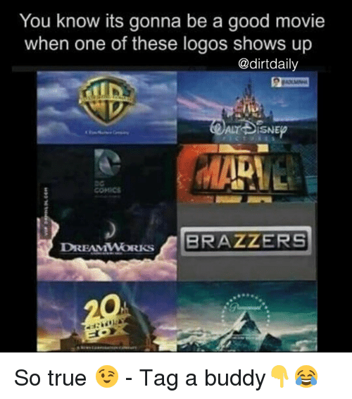 Memes, Brazzers, and 🤖: You know its gonna be a good movie  when one of these logos shows up  @dirt daily  ALT DISNE  COMICS  DREAMWORKS  A BRAZZERS So true 😉 - Tag a buddy👇😂