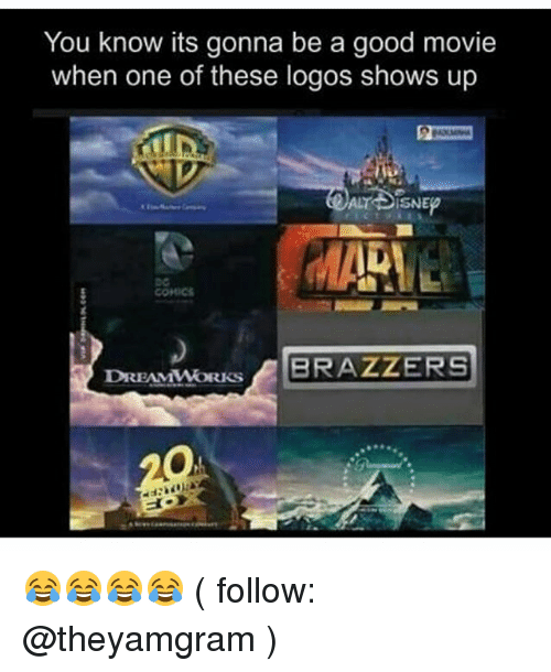 Good, Logos, and Movie: You know its gonna be a good movie  when one of these logos shows up  COMIC  DEANWORKSBRAZZERS  DREAMWORKS 😂😂😂😂 ( follow: @theyamgram )