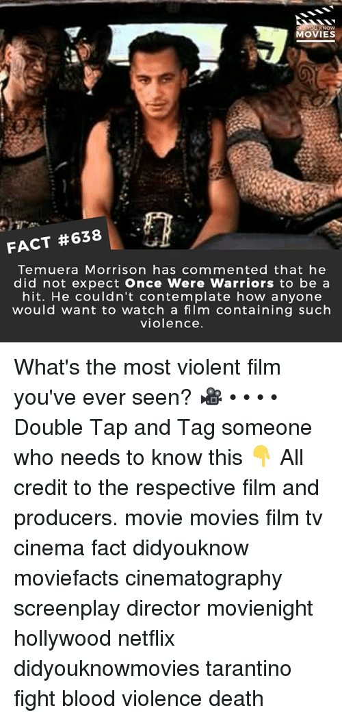 Memes, Movies, and Netflix: YOU KNOW  MOVIES  FACT #638  Temuera Morrison has commented that he  did not expect Once Were Warriors to be a  hit. He couldn't contemplate how anyone  would want to watch a film containing such  violence What's the most violent film you've ever seen? 🎥 • • • • Double Tap and Tag someone who needs to know this 👇 All credit to the respective film and producers. movie movies film tv cinema fact didyouknow moviefacts cinematography screenplay director movienight hollywood netflix didyouknowmovies tarantino fight blood violence death