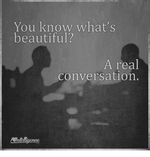 Beautiful, Memes, and Converse: You know what's  beautiful?  A real  Conversation