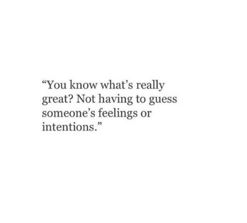 "Guess, You, and Whats: ""You know what's really  great? Not having to guess  someone's feelings or  intentions.""  05"