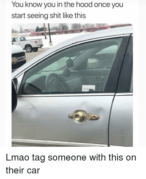 Funny, Lmao, and Shit: You know you in the hood once you  start seeing shit like this Lmao tag someone with this on their car