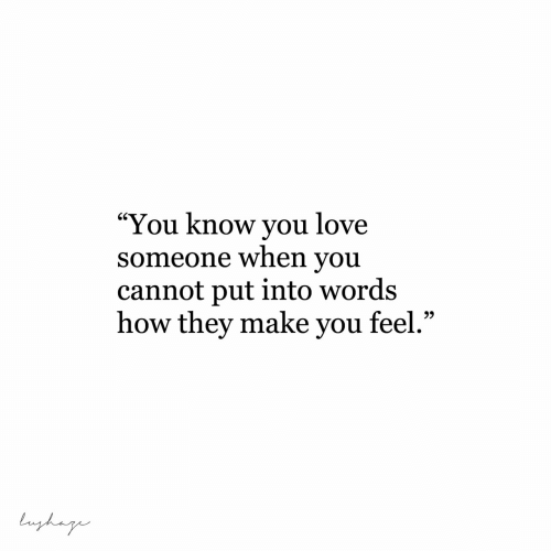 """Love, How, and Make: """"You know you love  someone when you  cannot put into words  how they make you feel.""""  lughage"""