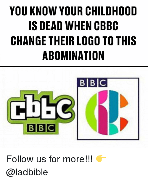 Memes, Change, and 🤖: YOU KNOW YOUR CHILDHOOD  IS DEAD WHEN CBBC  CHANGE THEIR LOGO TO THIS  ABOMINATION  BIBIC  CDBO Follow us for more!!! 👉@ladbible