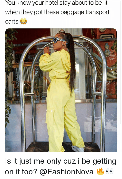 Funny, Lit, and Hotel: You know your hotel stay about to be lit  when they got these baggage transport  carts Is it just me only cuz i be getting on it too? @FashionNova 🔥👀