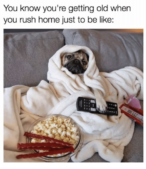 Be Like, Relationships, and Home: You know you're getting old when  you rush home just to be like: