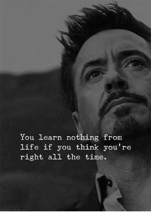 Life, Time, and All The: You learn nothing frorm  life if you think you're  right all the time.