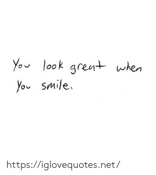Smile, Net, and You: You look great when  You smile. https://iglovequotes.net/