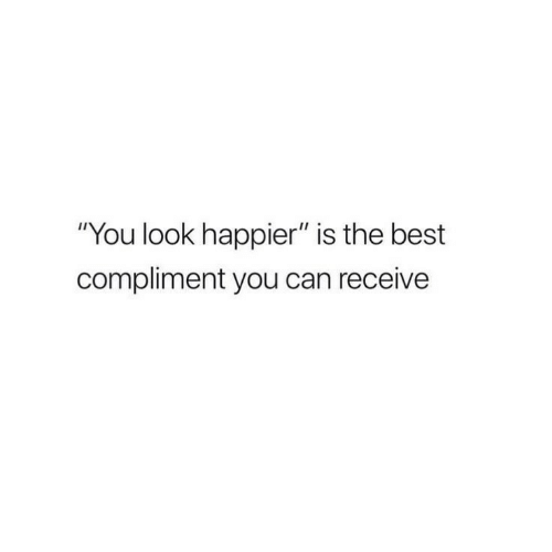 """Happier: """"You look happier"""" is the best  compliment you can receive"""