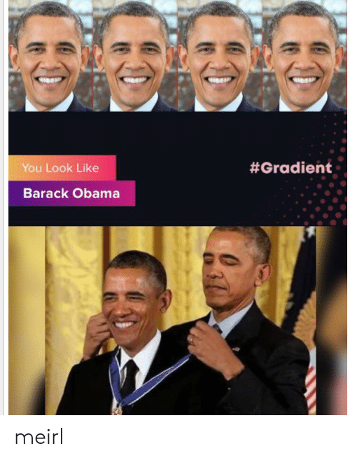 barack: You Look Like  #Gradient  Barack Obama meirl