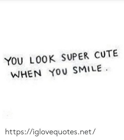 Cute, Smile, and Net: YOU LOOK SUPER CUTE  WHEN YOU SMILE https://iglovequotes.net/