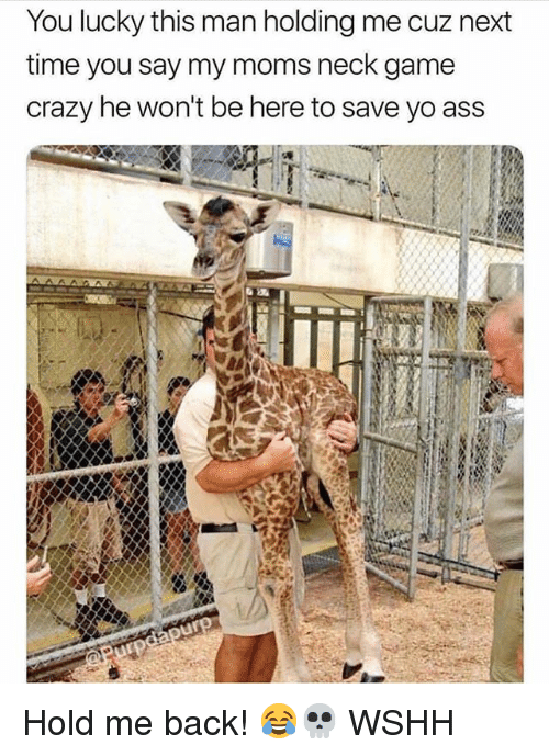 Ass, Crazy, and Memes: You lucky this man holding me cuz next  time you say my moms neck game  crazy he won't be here to save yo ass Hold me back! 😂💀 WSHH