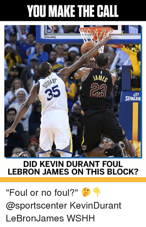 "Kevin Durant, LeBron James, and Memes: YOU MAKE THE CALL  SPALDING  NT  SPALDI  DID KEVIN DURANT FOUL  LEBRON JAMES ON THIS BLOCK? ""Foul or no foul?"" 🤔👇 @sportscenter KevinDurant LeBronJames WSHH"