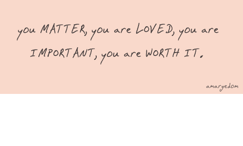 Ant, You, and You Are Loved: you MATTER you are LovED, you are  IMPORT ANT, you are WORTH TT  amargedom