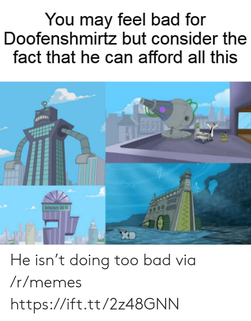 fee: You may feel bad for  Doofenshmirtz but consider the  fact that he can afford all this  dni d  FEE www.ww He isn't doing too bad via /r/memes https://ift.tt/2z48GNN