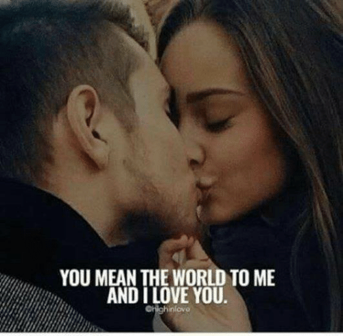 Love, Memes, and I Love You: YOU MEAN THE WORLD TO ME  AND I LOVE YOU.  hiniovo