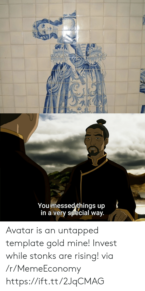 Avatar: You messed things up  in a very special way. Avatar is an untapped template gold mine! Invest while stonks are rising! via /r/MemeEconomy https://ift.tt/2JqCMAG