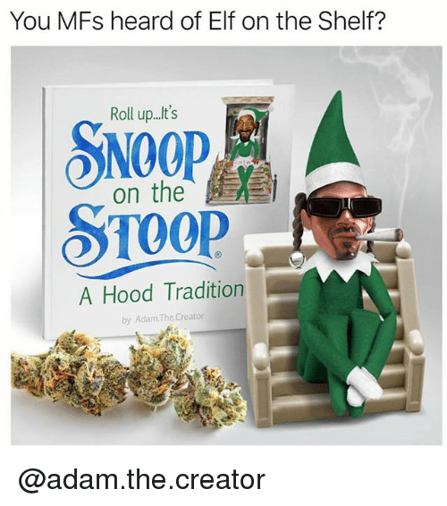 Elf, Elf on the Shelf, and Snoop: You MFs heard of Elf on the Shelf?  Roll up..t's  SNOOP  St00P  on the  A Hood Tradition  by Adam.The. Creator @adam.the.creator