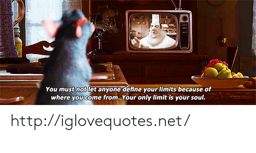 Define, Http, and Net: You must not let anyone define your limits because of  where vou come from. Your only limit is your soul http://iglovequotes.net/