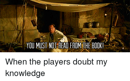 Book, DnD, and Doubt: YOU MUST NOT READ FROM THE BOOK!
