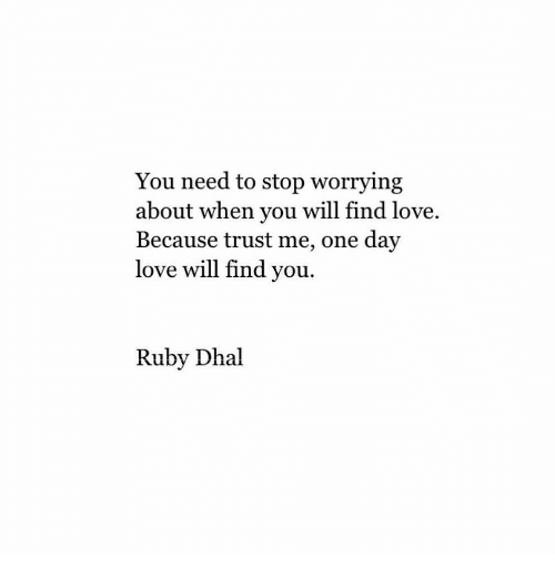 Love, Ruby, and One: You need to stop worrying  about when you will find love.  Because trust me, one day  love will find you.  Ruby Dhal
