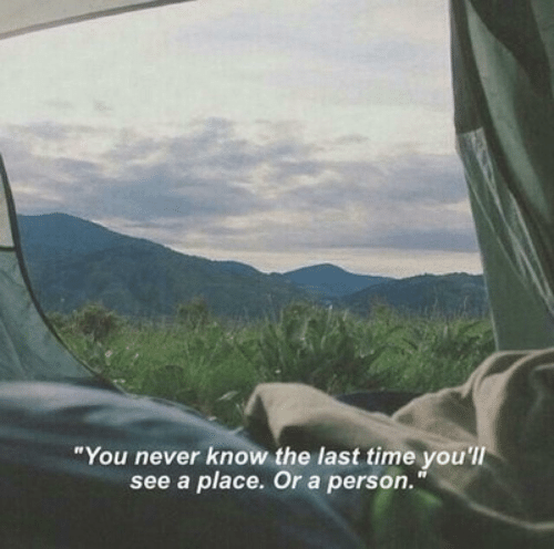 Time, Never, and You: You never know the last time you  see a place. Or a person.