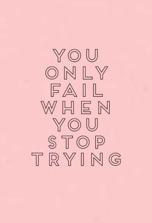 Fail, You, and Stop: YOU  ONLY  FAIL  WHEN  YOU  STOP  TRYING