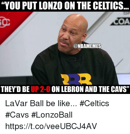 """Be Like, Cavs, and Celtics: """"YOU PUT LONZO ON THE CELTICS.  OMA  @NBAMEMES  THEY DBE  UP 2-0  ON LEBRON AND THE CAVS"""" LaVar Ball be like... #Celtics #Cavs #LonzoBall https://t.co/veeUBCJ4AV"""
