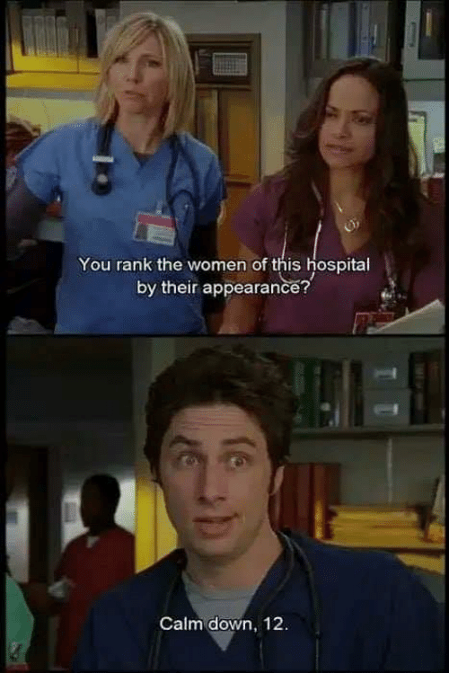 Memes, Hospital, and Women: You rank the women of this hospital  by their appearance?  Calm down, 12.