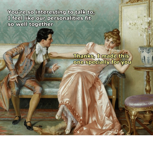 Classical Art, Fit, and One: You re so interesting to talk to  I feel like our personalities fit  So well together  I made  TnanKS this  one Speciallv for yOU