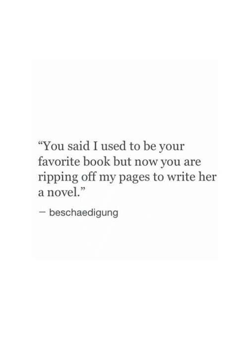 """ripping: """"You said I used to be your  favorite book but now you are  ripping off my pages to write her  a nove.""""  5  beschaedigung"""