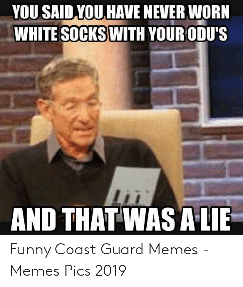 Funny Coast Guard: YOU SAID YOU HAVE NEVER WORN  WHITE SOCKS WITH YOUR ODU'S  AND THAT WASALIE